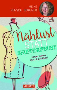 Nählust statt Shoppingfrust, das aktuelle Buch von Meike Rensch-Bergner