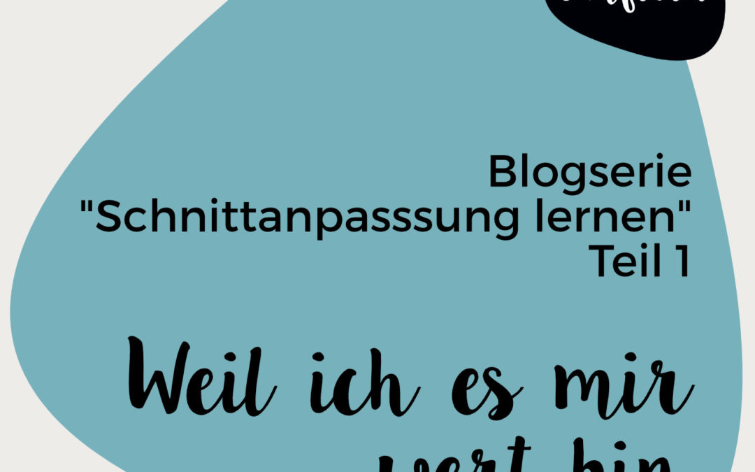 Blogserie: Schnittanpassung lernen – Weil ich es mir wert bin