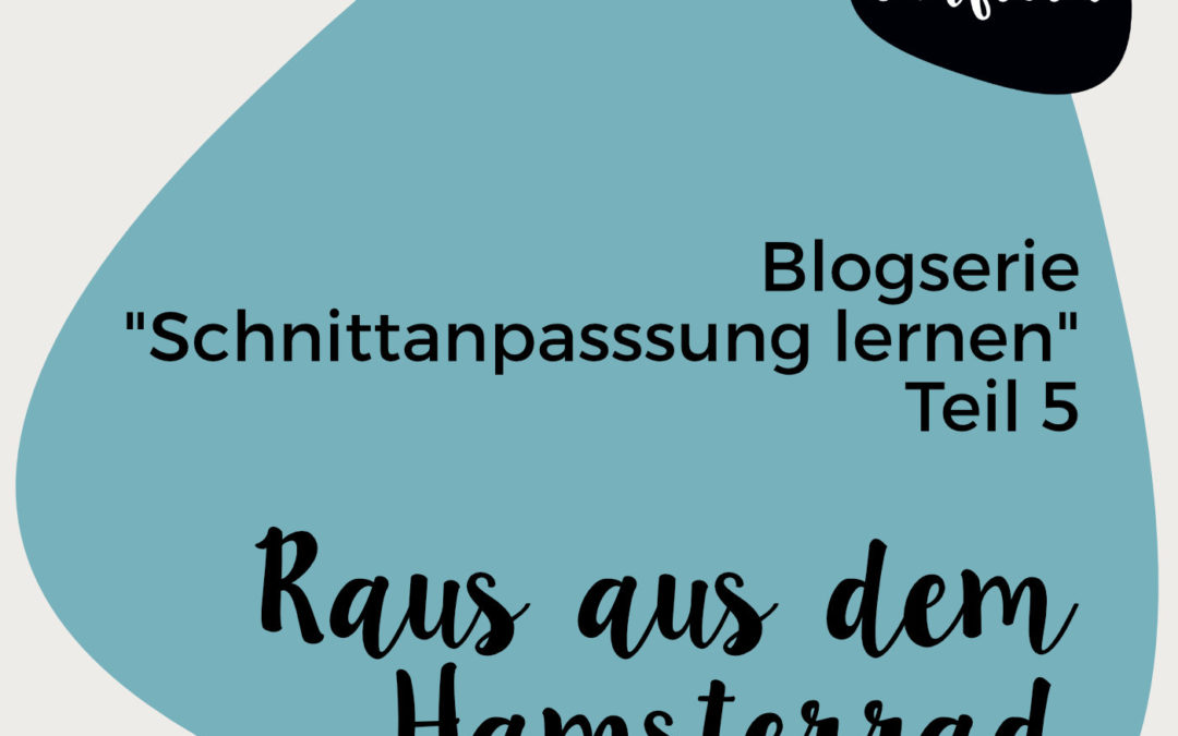 """Blogserie """"Schnittanpassung lernen"""" – Raus aus dem Hamsterrad"""